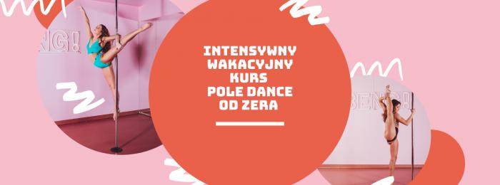 Intensywny wakacyjny kurs! 2 tygodnie z pole dance od podstaw